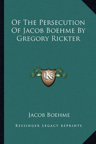 Of The Persecution Of Jacob Boehme By Gregory Rickter (1162812508) by Boehme, Jacob