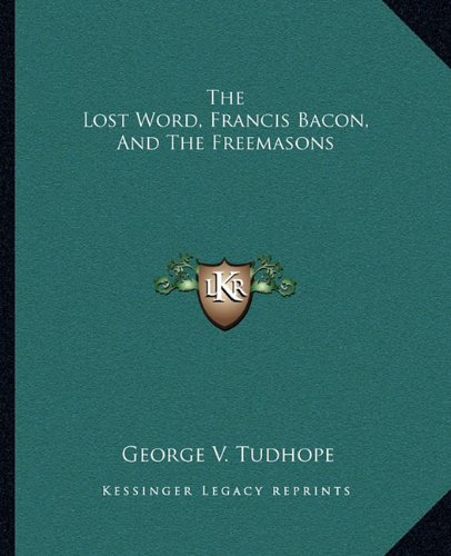 9781162812557: The Lost Word, Francis Bacon, And The Freemasons