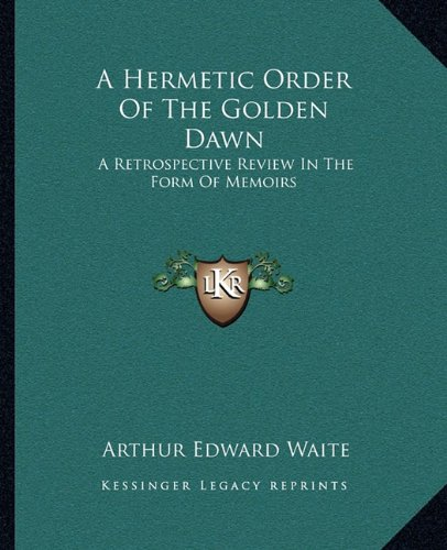 9781162812960: A Hermetic Order Of The Golden Dawn: A Retrospective Review In The Form Of Memoirs