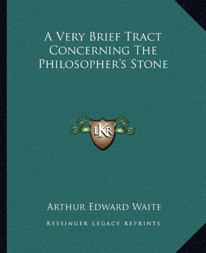 9781162813196: A Very Brief Tract Concerning The Philosopher's Stone