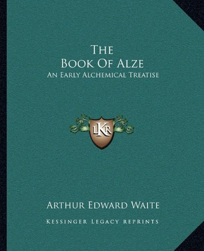 9781162813202: The Book Of Alze: An Early Alchemical Treatise