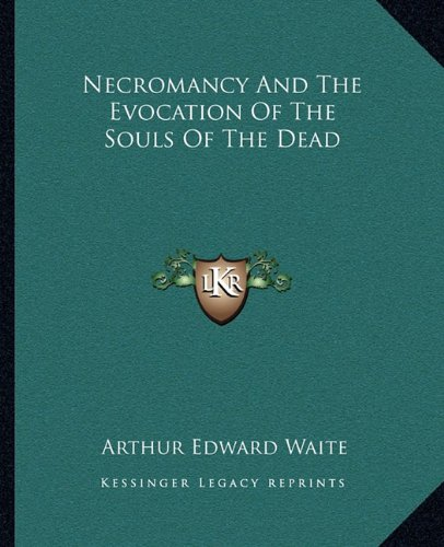 9781162813417: Necromancy And The Evocation Of The Souls Of The Dead