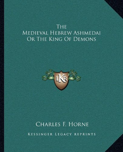 9781162815671: The Medieval Hebrew Ashmedai or the King of Demons