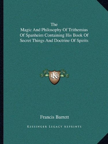 9781162818207: The Magic And Philosophy Of Trithemius Of Spanheim Containing His Book Of Secret Things And Doctrine Of Spirits