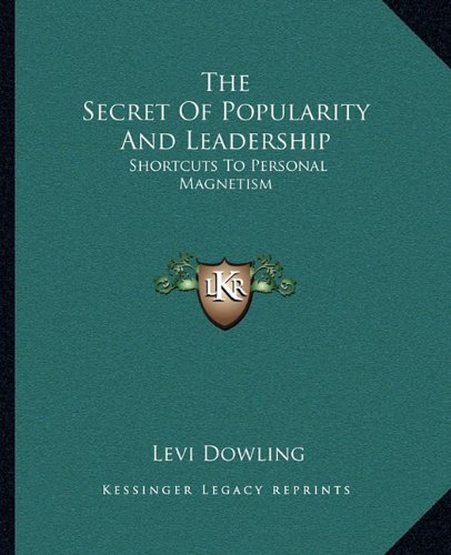 9781162818573: The Secret Of Popularity And Leadership: Shortcuts To Personal Magnetism