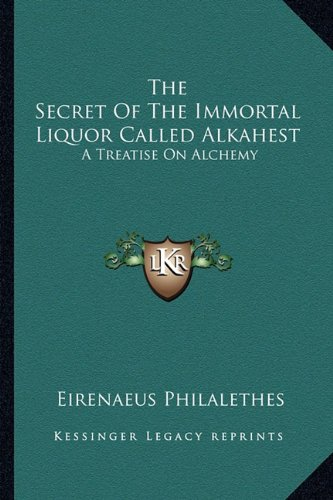 9781162819334: The Secret Of The Immortal Liquor Called Alkahest: A Treatise On Alchemy