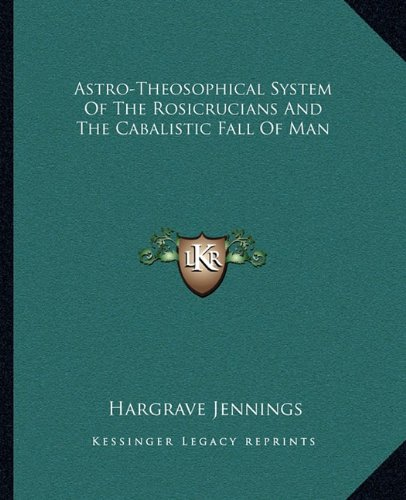 9781162819730: Astro-Theosophical System Of The Rosicrucians And The Cabalistic Fall Of Man