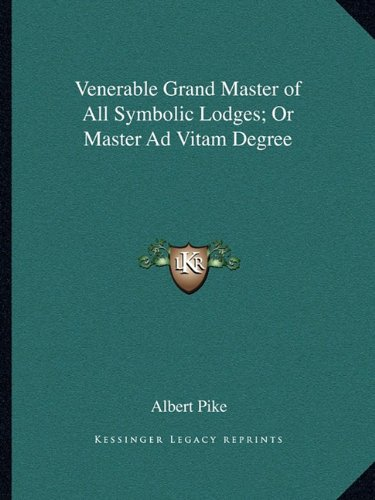 9781162820378: Venerable Grand Master of All Symbolic Lodges; Or Master Ad Vitam Degree