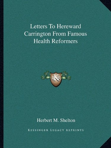 Letters To Hereward Carrington From Famous Health Reformers (9781162823188) by Shelton, Herbert M.