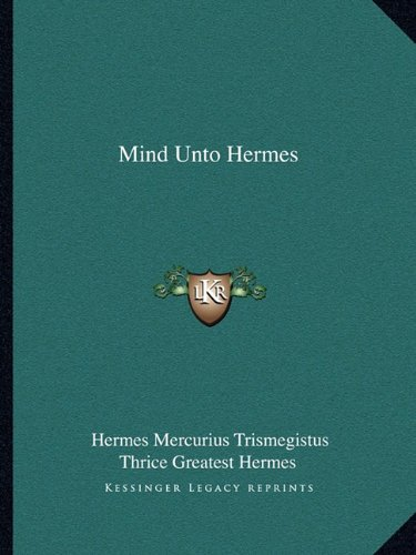Mind Unto Hermes 9781162826233 This scarce antiquarian book is a facsimile reprint of the original. Due to its age, it may contain imperfections such as marks, notations, marginalia and flawed pages. Because we believe this work is culturally important, we have made it available as part of our commitment for protecting, preserving, and promoting the world's literature in affordable, high quality, modern editions that are true to the original work.