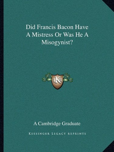 9781162828794: Did Francis Bacon Have A Mistress Or Was He A Misogynist?