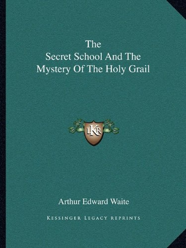 The Secret School And The Mystery Of The Holy Grail (1162830778) by Waite, Arthur Edward