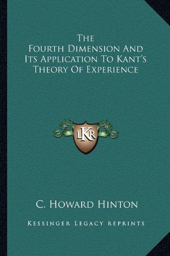 9781162832395: The Fourth Dimension And Its Application To Kant's Theory Of Experience