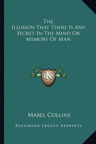 9781162833132: The Illusion That There Is Any Secret In The Mind Or Memory Of Man