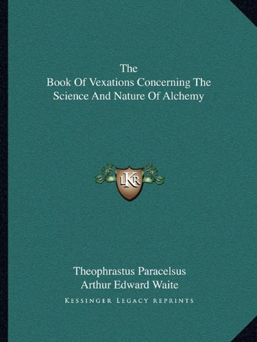9781162835181: The Book Of Vexations Concerning The Science And Nature Of Alchemy