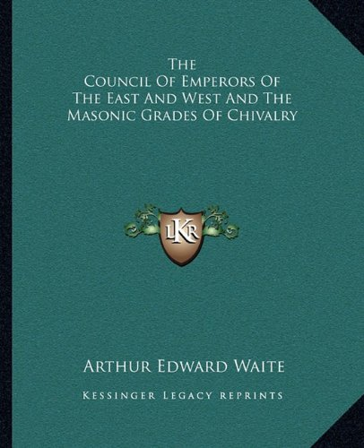 9781162835297: The Council Of Emperors Of The East And West And The Masonic Grades Of Chivalry