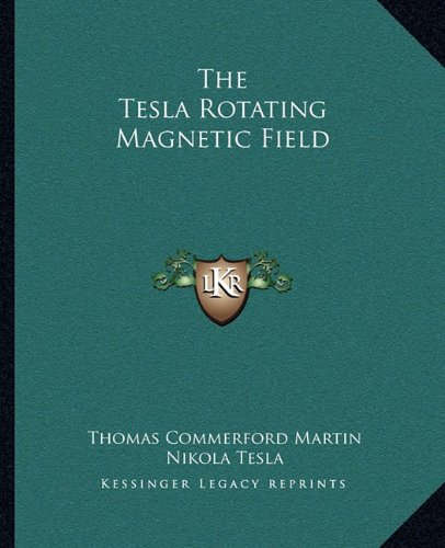 9781162840444: The Tesla Rotating Magnetic Field