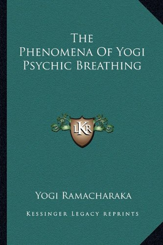 9781162840611: The Phenomena Of Yogi Psychic Breathing