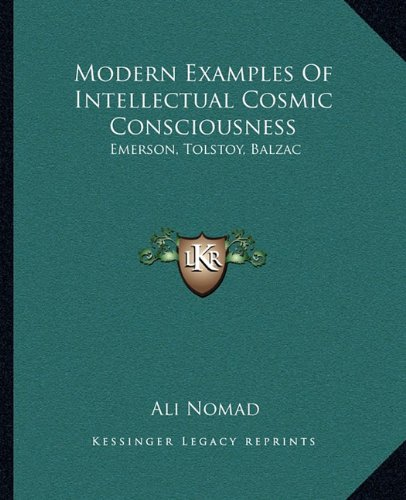 9781162841069: Modern Examples Of Intellectual Cosmic Consciousness: Emerson, Tolstoy, Balzac