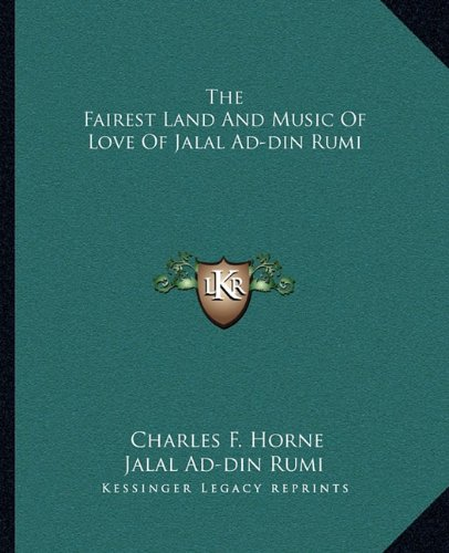 9781162841380: The Fairest Land And Music Of Love Of Jalal Ad-din Rumi