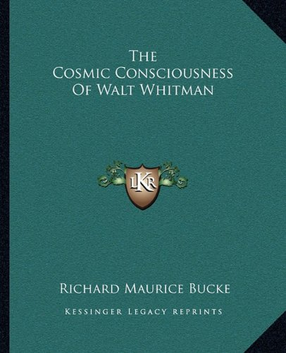 9781162842288: The Cosmic Consciousness Of Walt Whitman