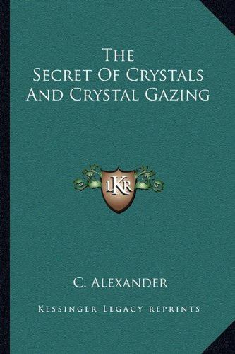 9781162842486: The Secret Of Crystals And Crystal Gazing