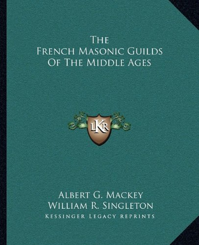 9781162844336: The French Masonic Guilds Of The Middle Ages