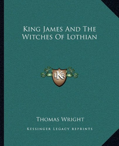 9781162844664: King James And The Witches Of Lothian