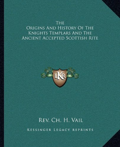 9781162845975: The Origins And History Of The Knights Templars And The Ancient Accepted Scottish Rite