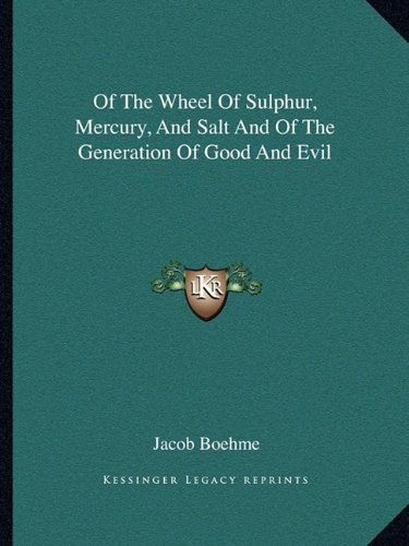 9781162846347: Of The Wheel Of Sulphur, Mercury, And Salt And Of The Generation Of Good And Evil