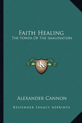9781162849317: Faith Healing: The Power Of The Imagination