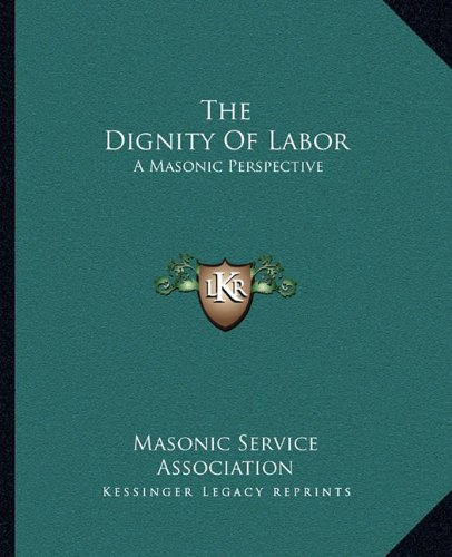 The Dignity Of Labor: A Masonic Perspective (1162852542) by Masonic Service Association
