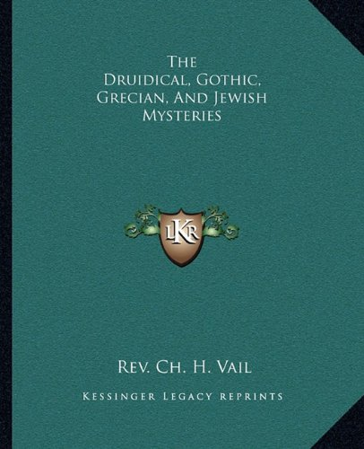 9781162852560: The Druidical, Gothic, Grecian, And Jewish Mysteries