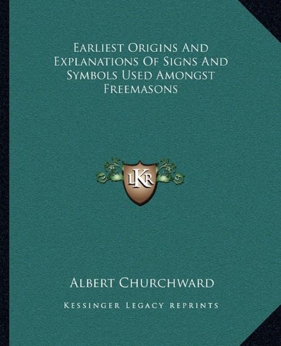 9781162852591: Earliest Origins and Explanations of Signs and Symbols Used Amongst Freemasons