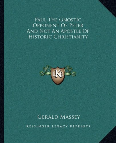 9781162852720: Paul The Gnostic Opponent Of Peter And Not An Apostle Of Historic Christianity