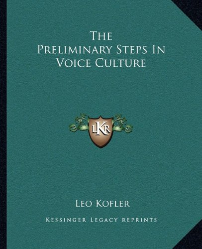 The Preliminary Steps In Voice Culture Kofler,