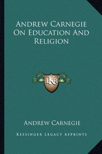 9781162858029: Andrew Carnegie On Education And Religion