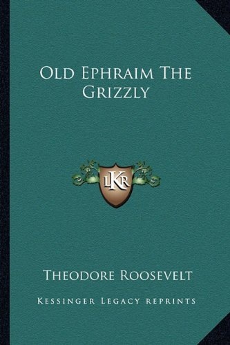 9781162858357: Old Ephraim The Grizzly