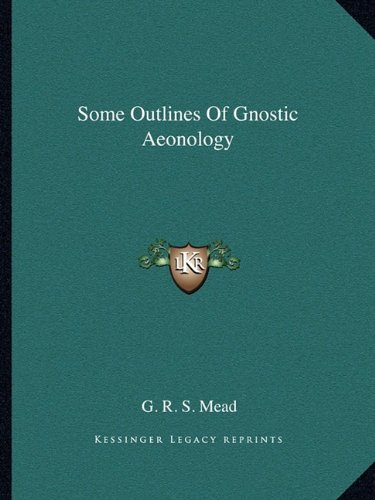 9781162858456: Some Outlines Of Gnostic Aeonology