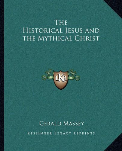 9781162858753: The Historical Jesus and the Mythical Christ
