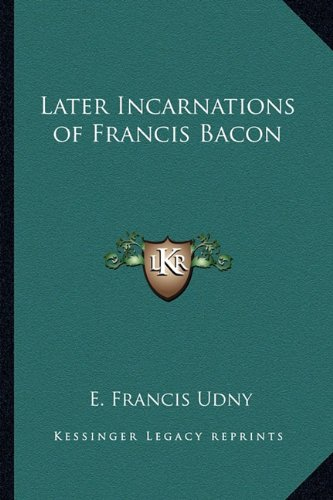 9781162859361: Later Incarnations of Francis Bacon