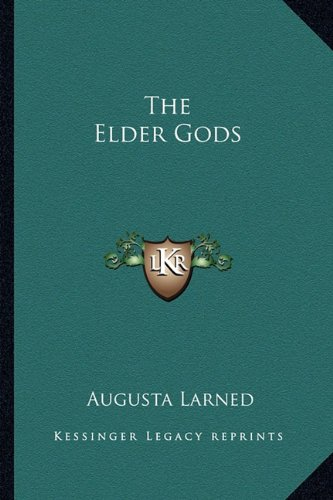 The Elder Gods 9781162860695 This scarce antiquarian book is a facsimile reprint of the original. Due to its age, it may contain imperfections such as marks, notations, marginalia and flawed pages. Because we believe this work is culturally important, we have made it available as part of our commitment for protecting, preserving, and promoting the world's literature in affordable, high quality, modern editions that are true to the original work.