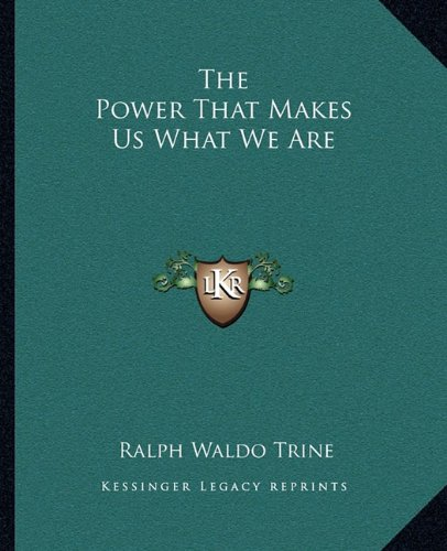 9781162861623: The Power That Makes Us What We Are