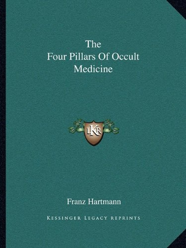 The Four Pillars Of Occult Medicine (1162864346) by Franz Hartmann