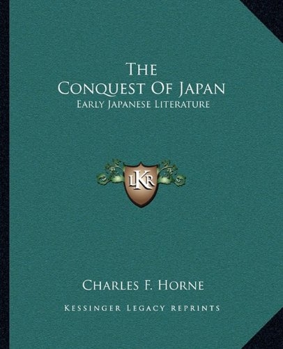 9781162865447: The Conquest of Japan: Early Japanese Literature