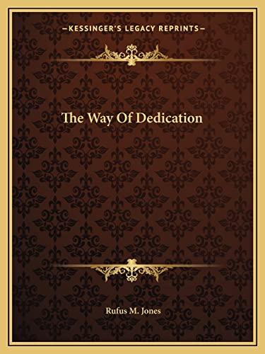 The Way Of Dedication (1162867388) by Rufus M. Jones