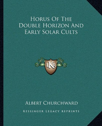 9781162868745: Horus Of The Double Horizon And Early Solar Cults