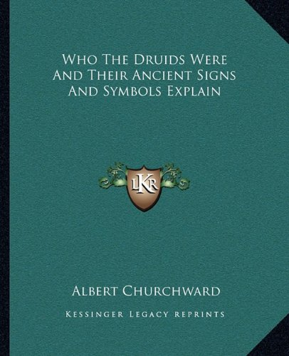 9781162868752: Who The Druids Were And Their Ancient Signs And Symbols Explain