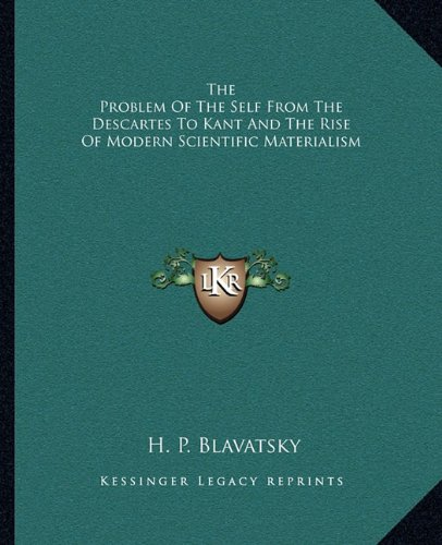9781162868974: The Problem Of The Self From The Descartes To Kant And The Rise Of Modern Scientific Materialism