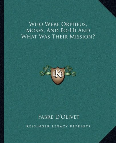 9781162869001: Who Were Orpheus, Moses, And Fo-Hi And What Was Their Mission?